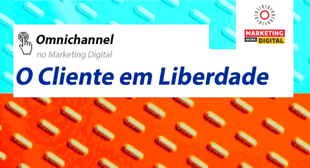 Omnichannel: O Cliente em Liberdade