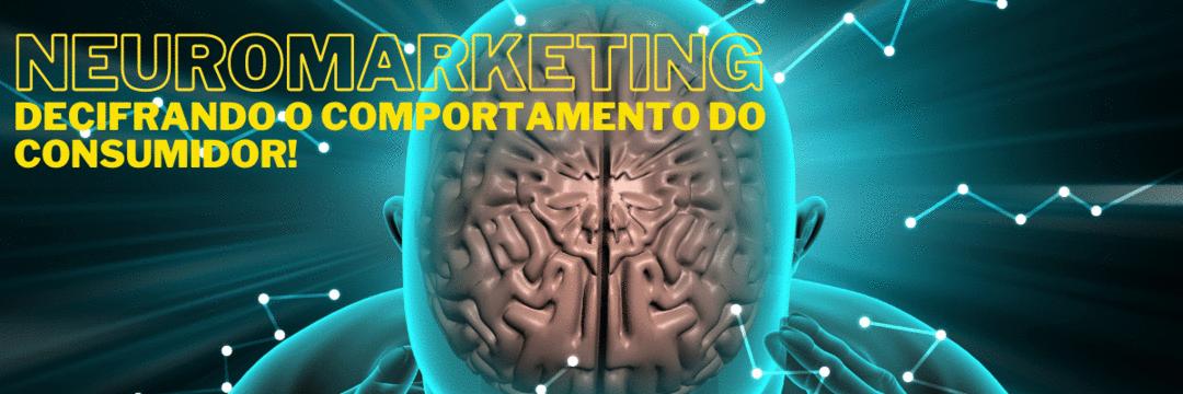 Neuromarketing - Decifrando o comportamento do consumidor!