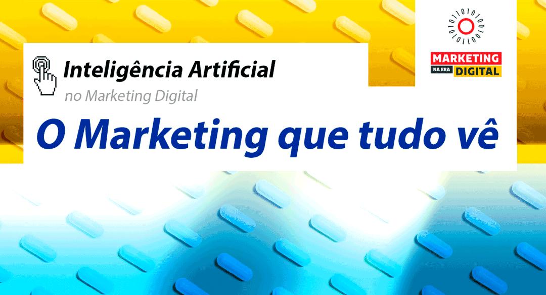 IA e O Marketing que Tudo Vê