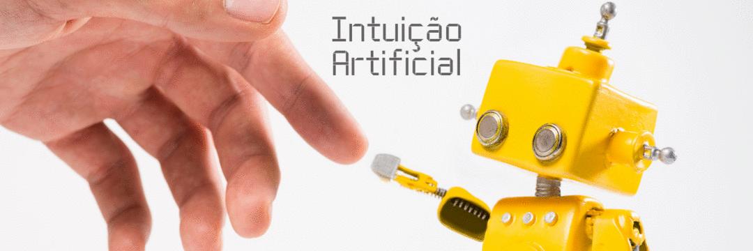Da Inteligência à Intuição Artificial