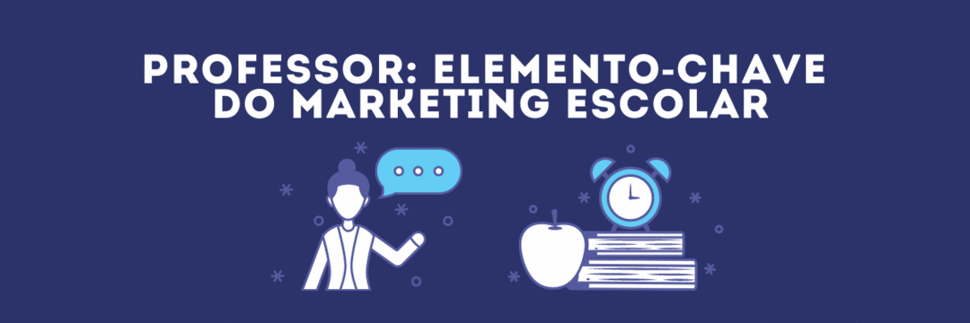 Professor: elemento-chave do marketing escolar