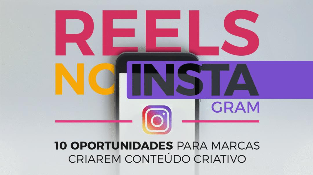 REELS NO INSTAGRAM: 10 oportunidades para Marcas criarem Conteúdo Criativo