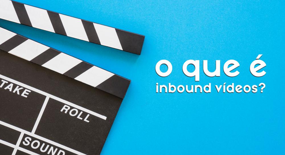 O que é inbound vídeos?