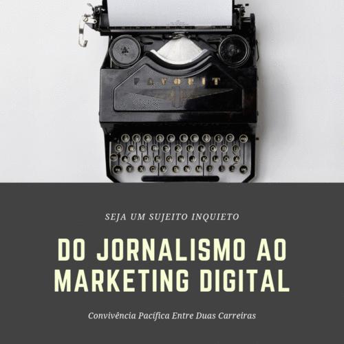 Do Jornalismo ao Marketing digital: alguns pontos na mudança de carreira