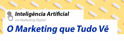 Inteligência Artificial e O Marketing que Tudo Vê