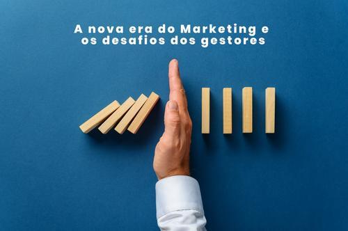 A nova era do Marketing e os desafios dos gestores